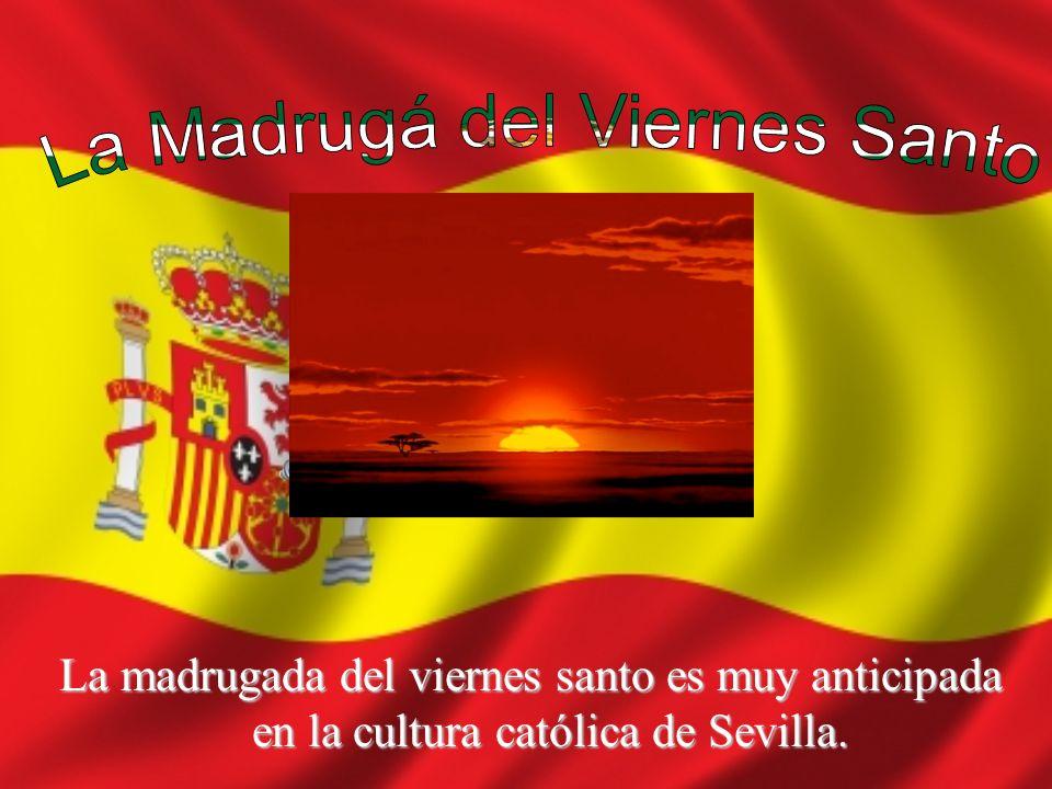 La madrugada del viernes santo es muy anticipada en la cultura católica de Sevilla.