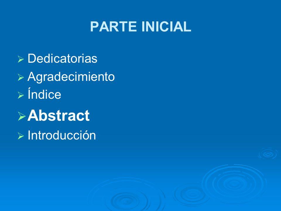 PARTE INICIAL Dedicatorias Agradecimiento Índice Abstract Introducción