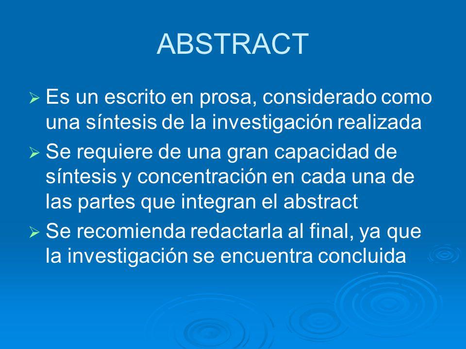 ABSTRACT Es un escrito en prosa, considerado como una síntesis de la investigación realizada Se requiere de una gran capacidad de síntesis y concentra