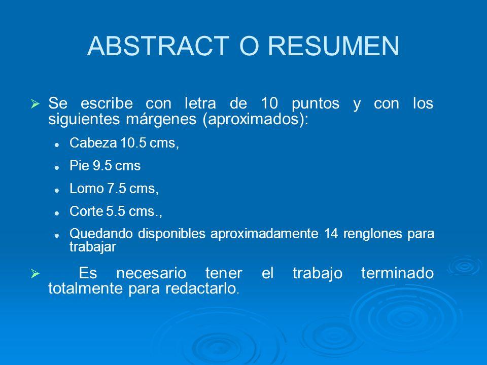 ABSTRACT O RESUMEN Se escribe con letra de 10 puntos y con los siguientes márgenes (aproximados): Cabeza 10.5 cms, Pie 9.5 cms Lomo 7.5 cms, Corte 5.5