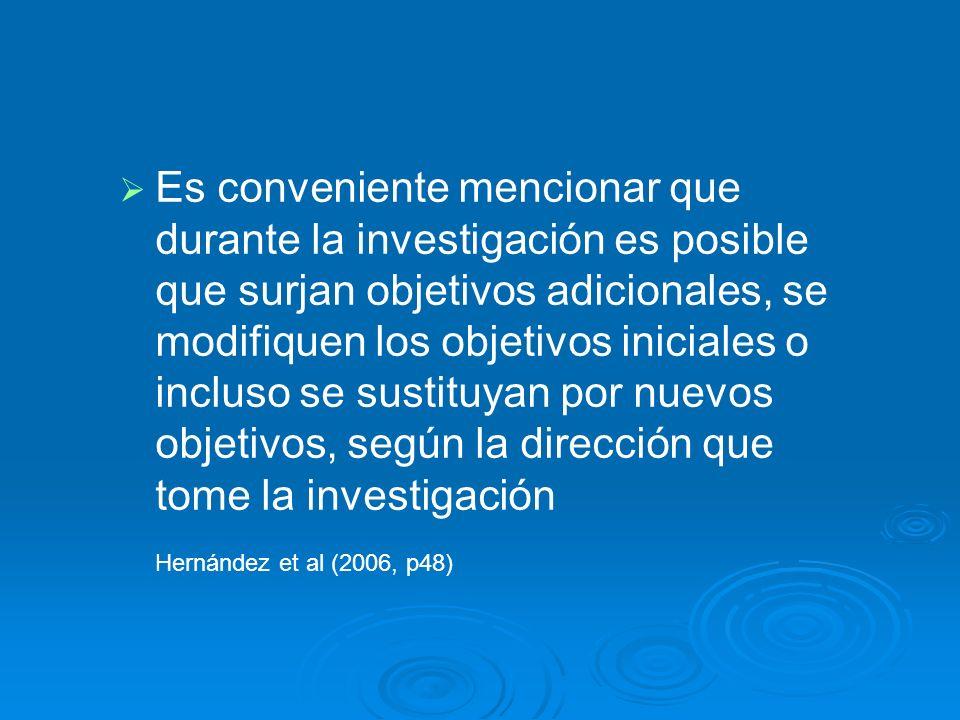 Es conveniente mencionar que durante la investigación es posible que surjan objetivos adicionales, se modifiquen los objetivos iniciales o incluso se