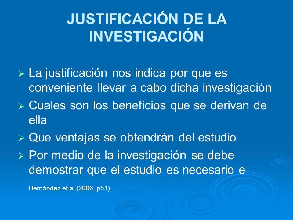JUSTIFICACIÓN DE LA INVESTIGACIÓN La justificación nos indica por que es conveniente llevar a cabo dicha investigación Cuales son los beneficios que s