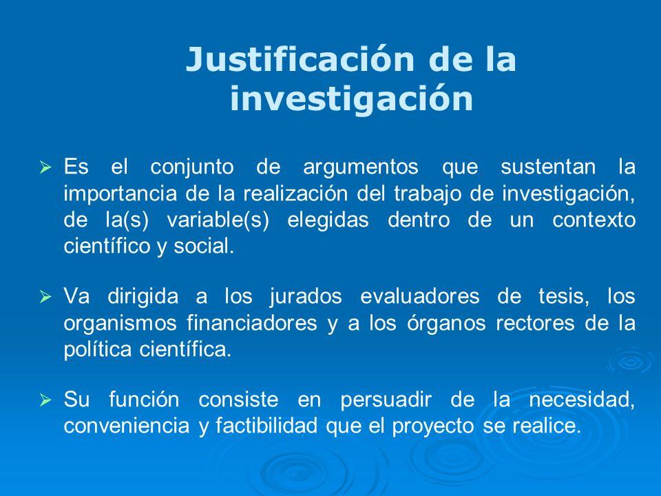 Justificación de la investigación Es el conjunto de argumentos que sustentan la importancia de la realización del trabajo de investigación, de la(s) v