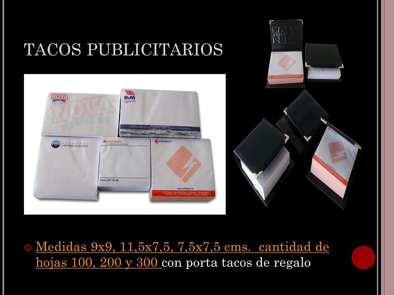 TACOS PUBLICITARIOS Medidas 9x9, 11,5x7,5, 7,5x7,5 cms. cantidad de hojas 100, 200 y 300 con porta tacos de regalo Medidas 9x9, 11,5x7,5, 7,5x7,5 cms.