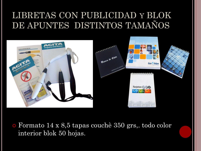 LIBRETAS CON PUBLICIDAD Y BLOK DE APUNTES DISTINTOS TAMAÑOS Formato 14 x 8,5 tapas couchè 350 grs,. todo color interior blok 50 hojas.