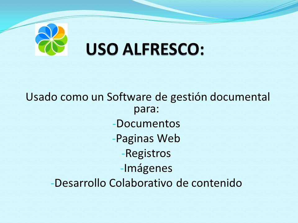 Usado como un Software de gestión documental para: - Documentos - Paginas Web - Registros - Imágenes - Desarrollo Colaborativo de contenido