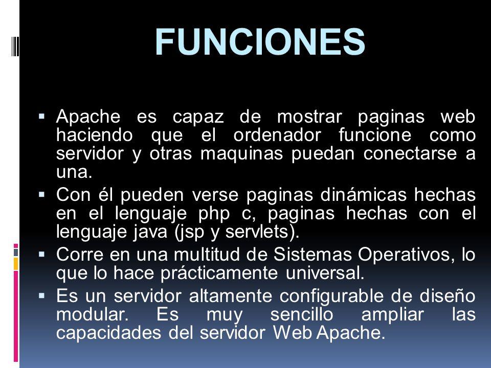 FUNCIONES Apache es capaz de mostrar paginas web haciendo que el ordenador funcione como servidor y otras maquinas puedan conectarse a una. Con él pue