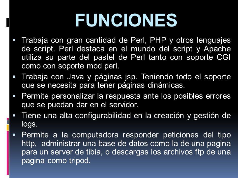 FUNCIONES Trabaja con gran cantidad de Perl, PHP y otros lenguajes de script. Perl destaca en el mundo del script y Apache utiliza su parte del pastel