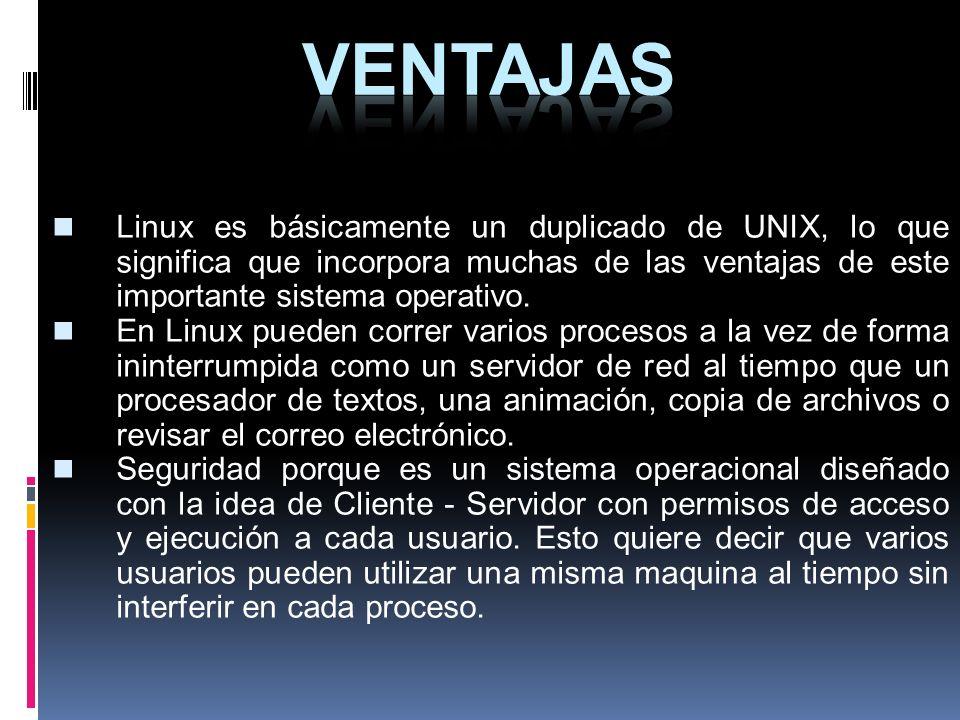 Linux es básicamente un duplicado de UNIX, lo que significa que incorpora muchas de las ventajas de este importante sistema operativo. En Linux pueden