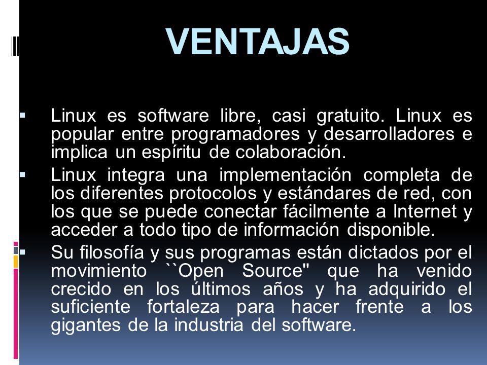 VENTAJAS Linux es software libre, casi gratuito. Linux es popular entre programadores y desarrolladores e implica un espíritu de colaboración. Linux i