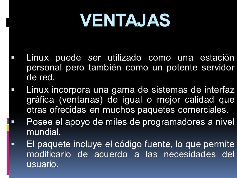 VENTAJAS Linux puede ser utilizado como una estación personal pero también como un potente servidor de red. Linux incorpora una gama de sistemas de in