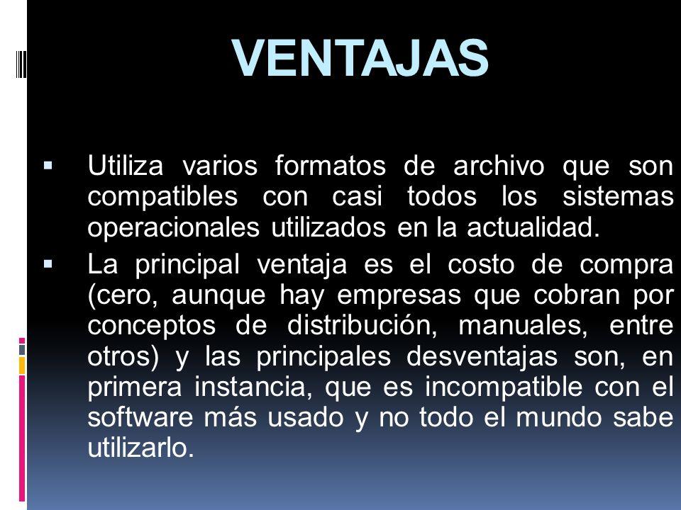 VENTAJAS Utiliza varios formatos de archivo que son compatibles con casi todos los sistemas operacionales utilizados en la actualidad. La principal ve