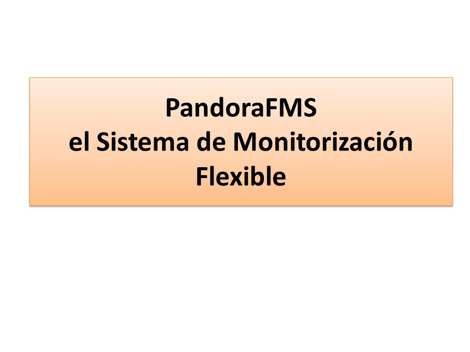 PandoraFMS el Sistema de Monitorización Flexible