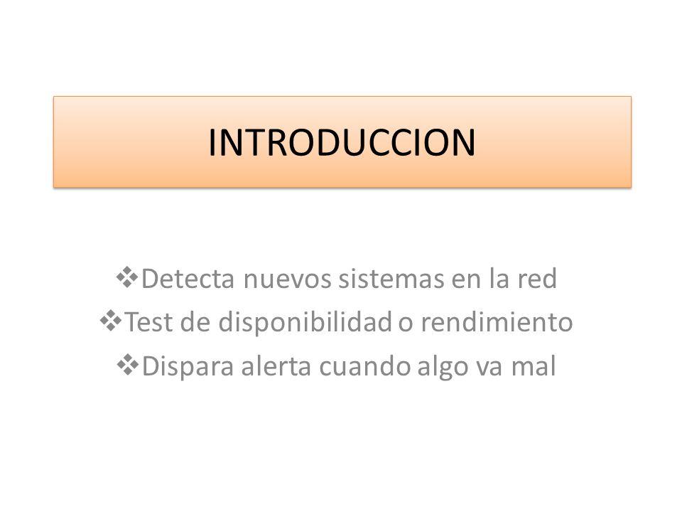 INTRODUCCION Detecta nuevos sistemas en la red Test de disponibilidad o rendimiento Dispara alerta cuando algo va mal