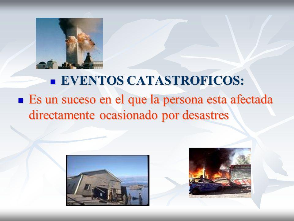 EVENTOS CATASTROFICOS: EVENTOS CATASTROFICOS: Es un suceso en el que la persona esta afectada directamente ocasionado por desastres Es un suceso en el