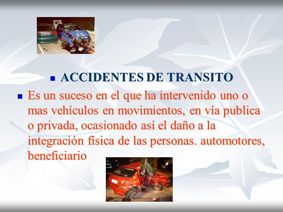 ACCIDENTES DE TRANSITO ACCIDENTES DE TRANSITO Es un suceso en el que ha intervenido uno o mas vehículos en movimientos, en vía publica o privada, ocas