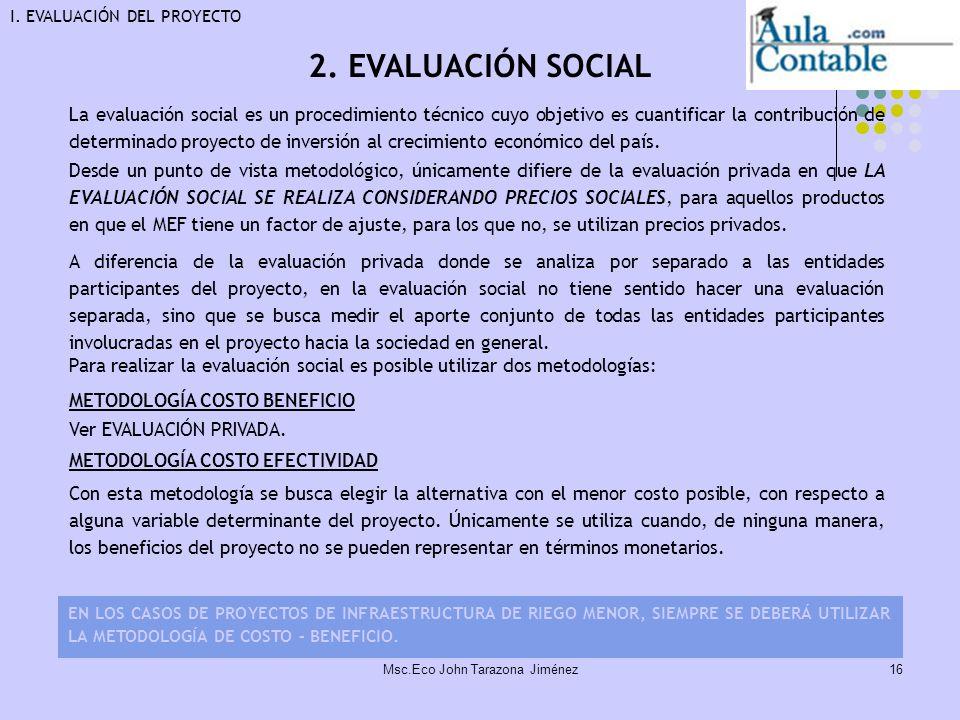 16 La evaluación social es un procedimiento técnico cuyo objetivo es cuantificar la contribución de determinado proyecto de inversión al crecimiento e