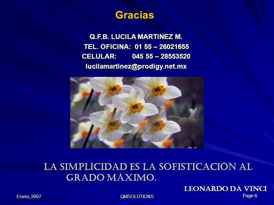 Enero, 2007 QMSOLUTIONS Gracias La simplicidad es la sofisticación al grado máximo. La simplicidad es la sofisticación al grado máximo. LEONARDO DA VI