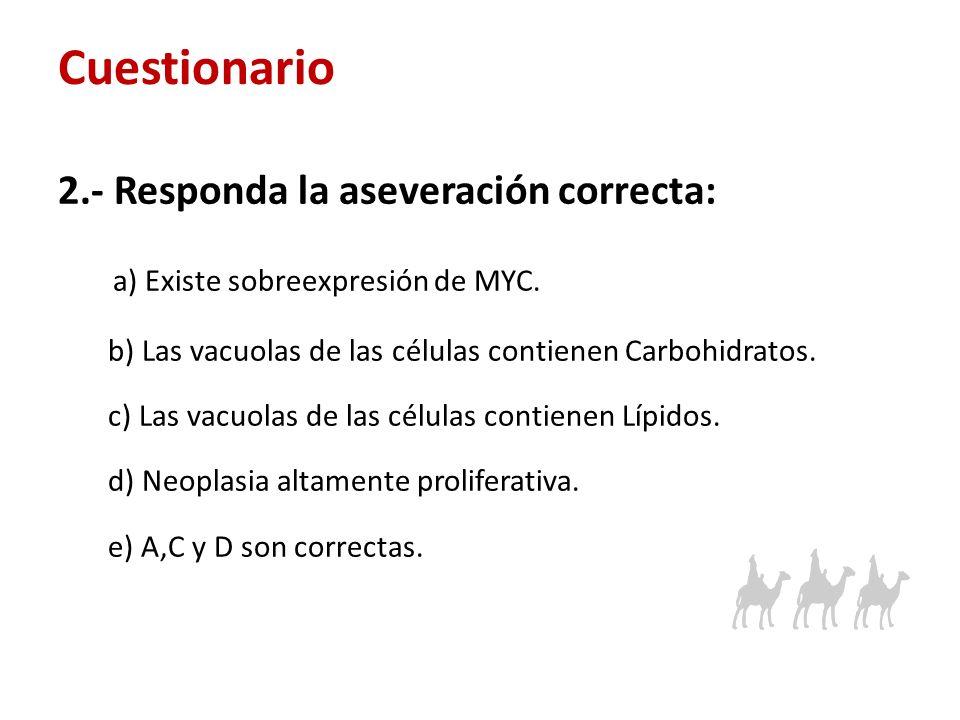 2.- Responda la aseveración correcta: a) Existe sobreexpresión de MYC. b) Las vacuolas de las células contienen Carbohidratos. c) Las vacuolas de las