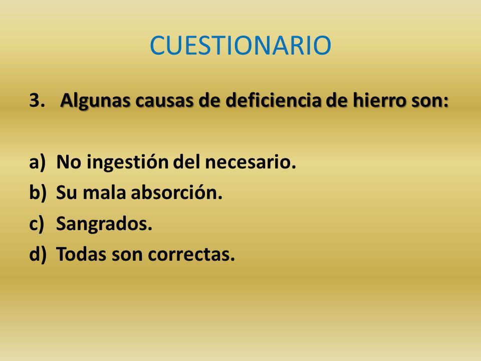CUESTIONARIO Algunas causas de deficiencia de hierro son: 3.