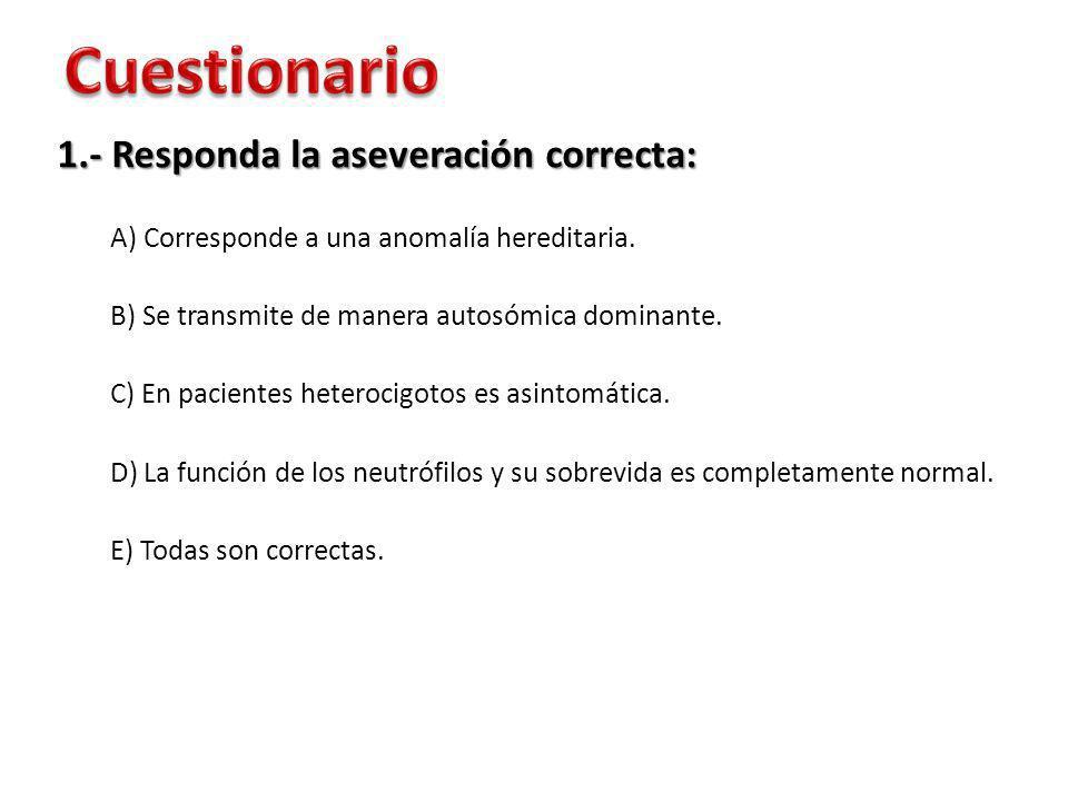 1.- Responda la aseveración correcta: A) Corresponde a una anomalía hereditaria. B) Se transmite de manera autosómica dominante. C) En pacientes heter