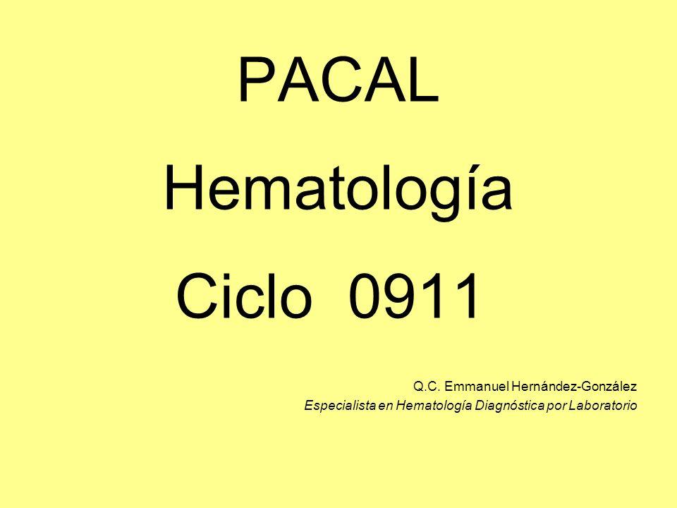 PACAL Hematología Ciclo 0911 Q.C. Emmanuel Hernández-González Especialista en Hematología Diagnóstica por Laboratorio