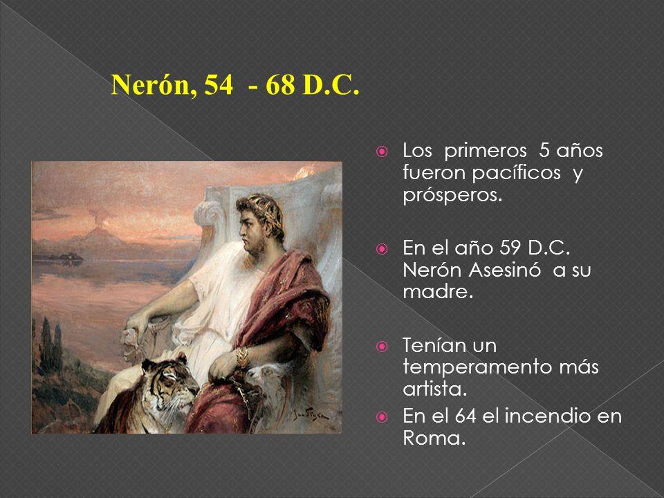 Los primeros 5 años fueron pacíficos y prósperos. En el año 59 D.C. Nerón Asesinó a su madre. Tenían un temperamento más artista. En el 64 el incendio