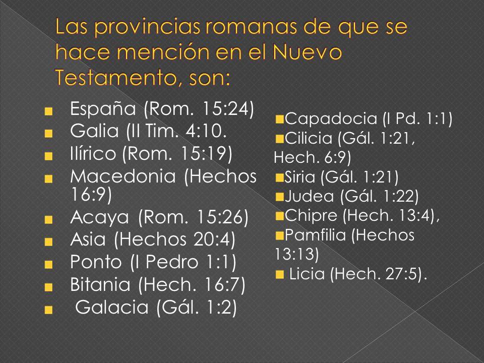 España (Rom. 15:24) Galia (II Tim. 4:10. Ilírico (Rom. 15:19) Macedonia (Hechos 16:9) Acaya (Rom. 15:26) Asia (Hechos 20:4) Ponto (I Pedro 1:1) Bitani