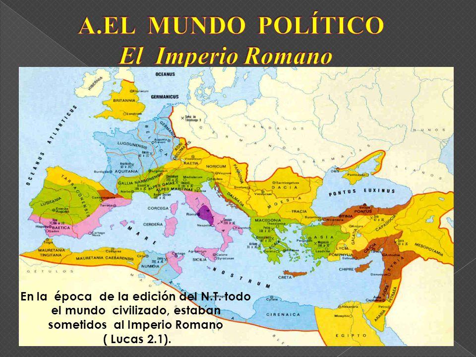 En la época de la edición del N.T. todo el mundo civilizado, estaban sometidos al Imperio Romano ( Lucas 2.1).