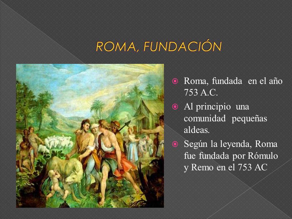 Roma, fundada en el año 753 A.C. Al principio una comunidad pequeñas aldeas. Según la leyenda, Roma fue fundada por Rómulo y Remo en el 753 AC