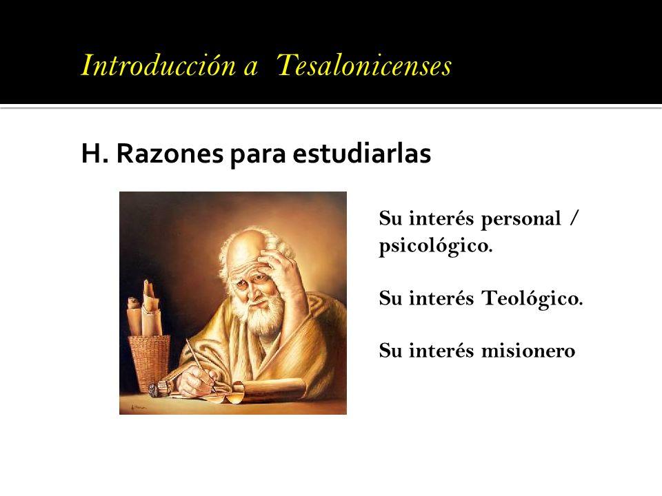 H. Razones para estudiarlas Introducción a Tesalonicenses Su interés personal / psicológico. Su interés Teológico. Su interés misionero