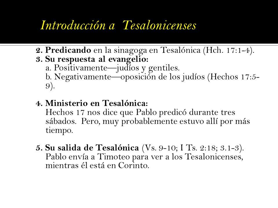 2. Predicando en la sinagoga en Tesalónica (Hch. 17:1-4). 3. Su respuesta al evangelio: a. Positivamentejudíos y gentiles. b. Negativamenteoposición d