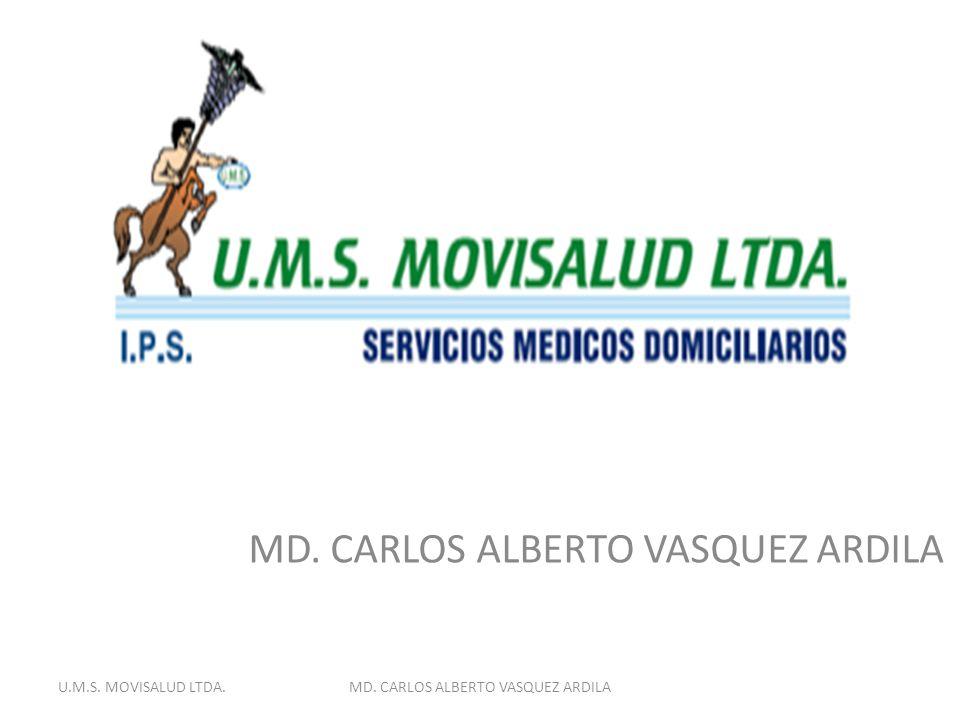 MD. CARLOS ALBERTO VASQUEZ ARDILA U.M.S. MOVISALUD LTDA.
