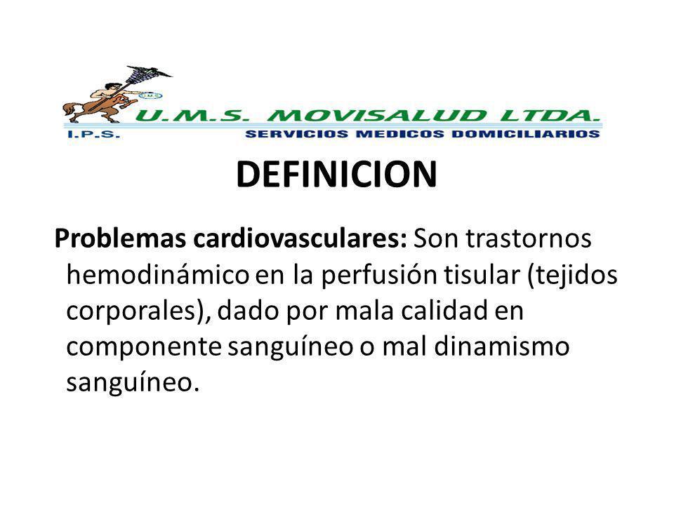 DEFINICION Problemas cardiovasculares: Son trastornos hemodinámico en la perfusión tisular (tejidos corporales), dado por mala calidad en componente s