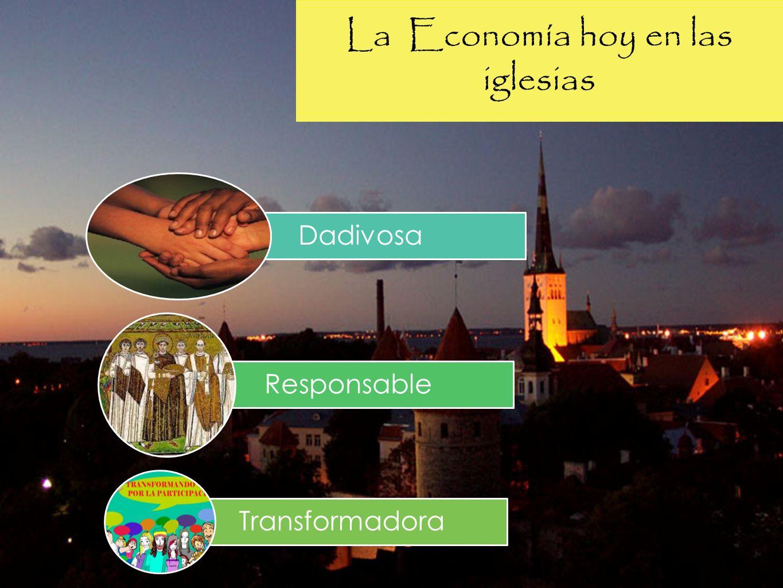 La Economía hoy en las iglesias Dadivosa Responsable Transformadora