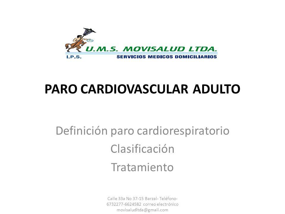 PARO CARDIOVASCULAR ADULTO Definición paro cardiorespiratorio Clasificación Tratamiento Calle 33a No 37-15 Barzal- Teléfono- 6732277-6624582 correo el