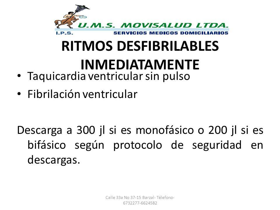 RITMOS DESFIBRILABLES INMEDIATAMENTE Taquicardia ventricular sin pulso Fibrilación ventricular Descarga a 300 jl si es monofásico o 200 jl si es bifás