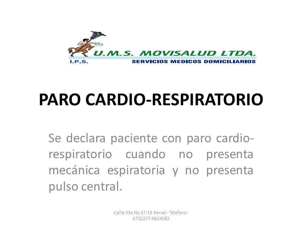 PARO CARDIO-RESPIRATORIO Se declara paciente con paro cardio- respiratorio cuando no presenta mecánica espiratoria y no presenta pulso central. Calle