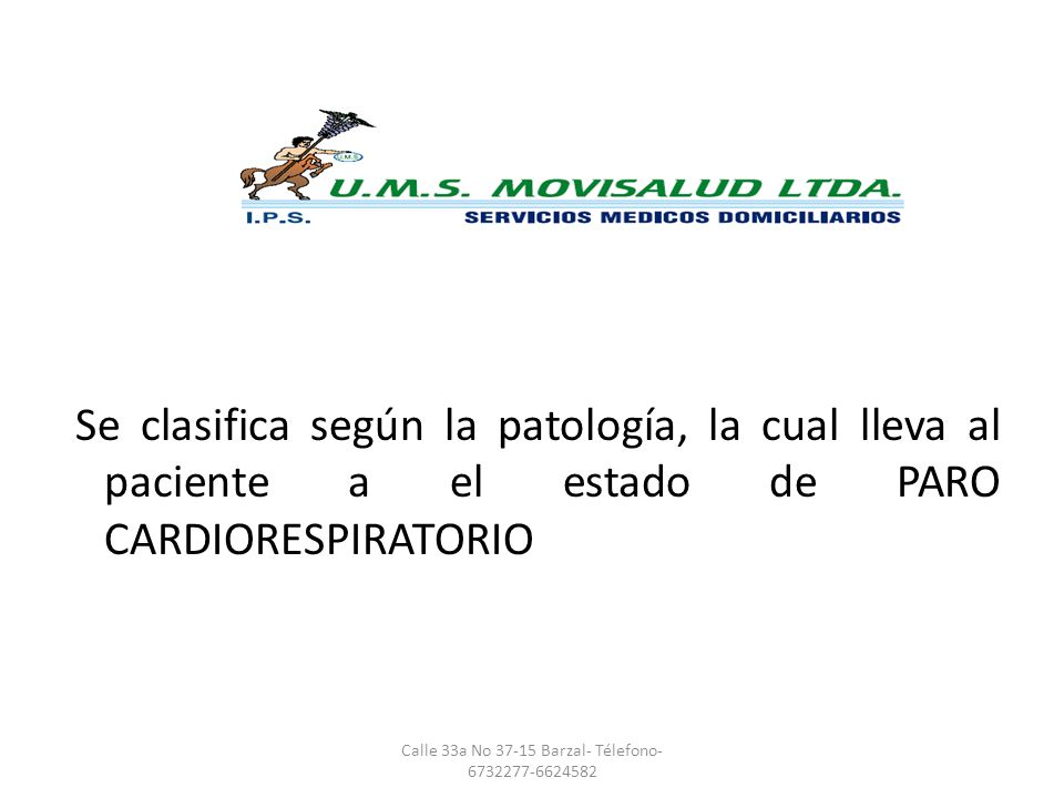 CLASIFICACION: Problemas respiratorios: dificultad, insuficiencia, falla y paro respiratorio Problemas cardiovasculares: hipoperfundido, hiperperfundido, Shock: (cardiogenico, Hipovolemico, distributivo, hidro- electrolitico) Arritmias cardiacas: fibrilación ventricular, taquicardia ventricular sin pulso, actividad eléctrica sin pulso, asistolia.