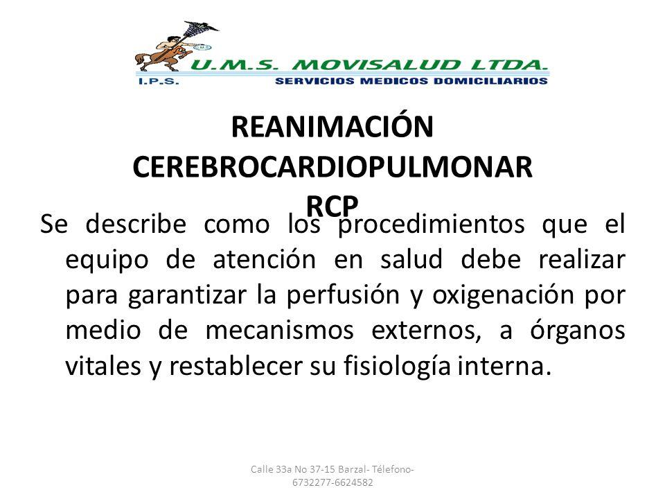 REANIMACIÓN CEREBROCARDIOPULMONAR RCP Se describe como los procedimientos que el equipo de atención en salud debe realizar para garantizar la perfusió