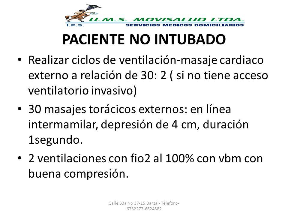PACIENTE NO INTUBADO Realizar ciclos de ventilación-masaje cardiaco externo a relación de 30: 2 ( si no tiene acceso ventilatorio invasivo) 30 masajes