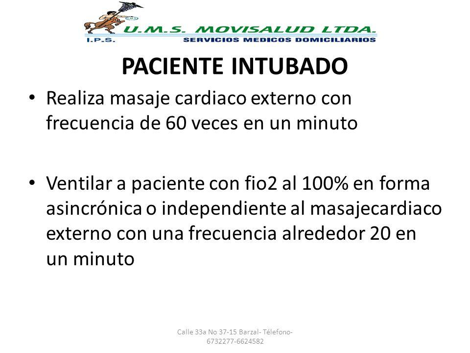 PACIENTE INTUBADO Realiza masaje cardiaco externo con frecuencia de 60 veces en un minuto Ventilar a paciente con fio2 al 100% en forma asincrónica o