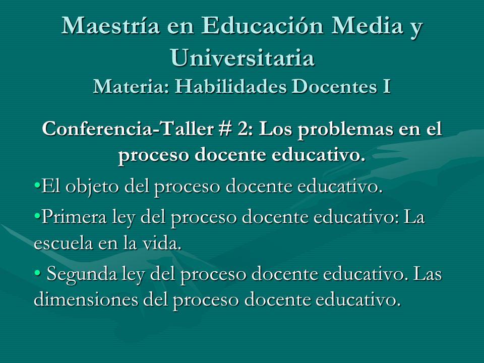 Maestría en Educación Media y Universitaria Materia: Habilidades Docentes I Conferencia-Taller # 2: Los problemas en el proceso docente educativo. El