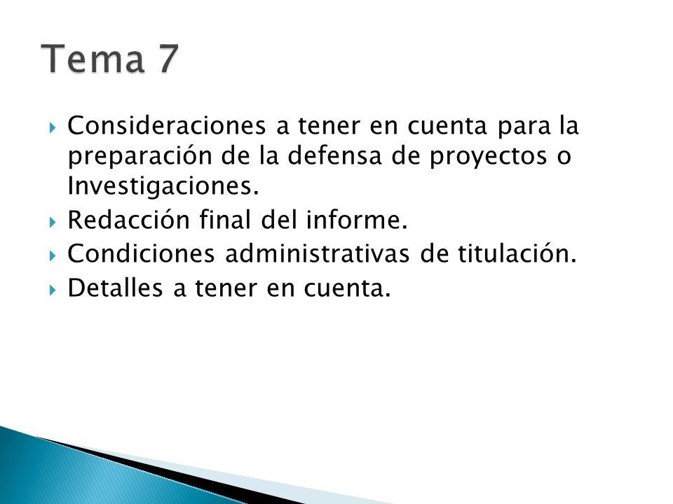 Consideraciones a tener en cuenta para la preparación de la defensa de proyectos o Investigaciones. Redacción final del informe. Condiciones administr