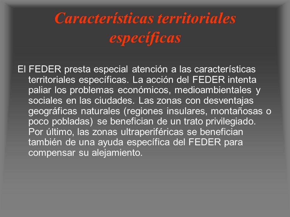 Características territoriales específicas El FEDER presta especial atención a las características territoriales específicas. La acción del FEDER inten