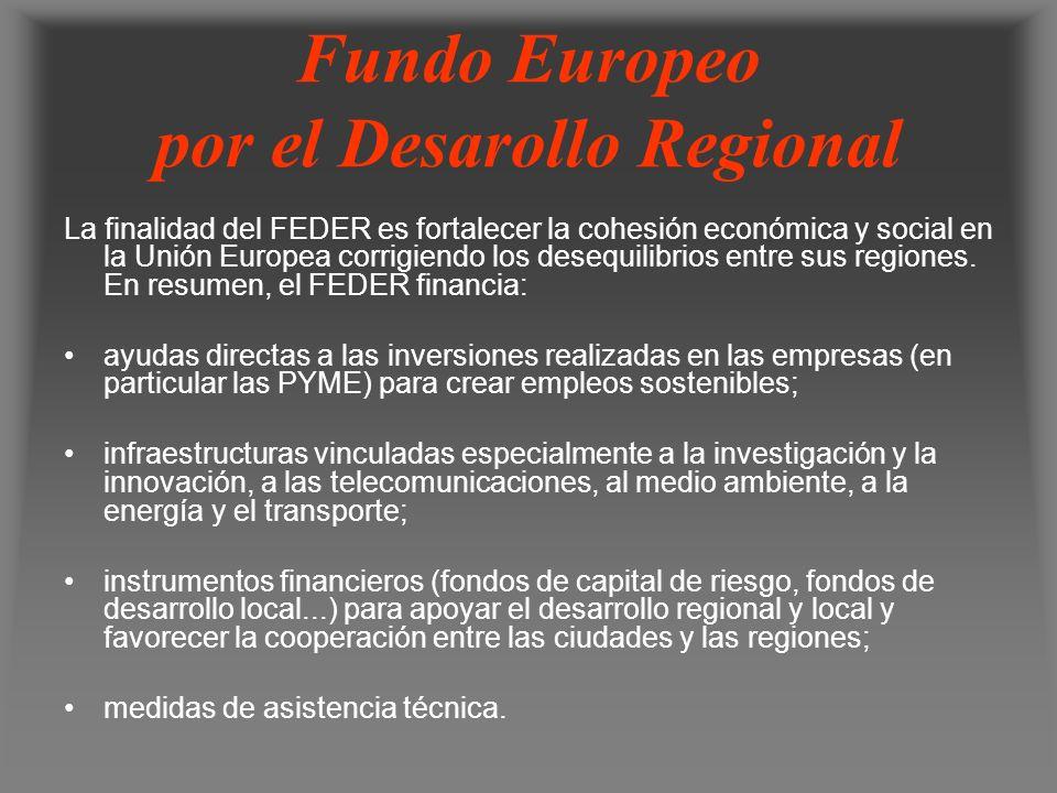 Fundo Europeo por el Desarollo Regional La finalidad del FEDER es fortalecer la cohesión económica y social en la Unión Europea corrigiendo los desequ