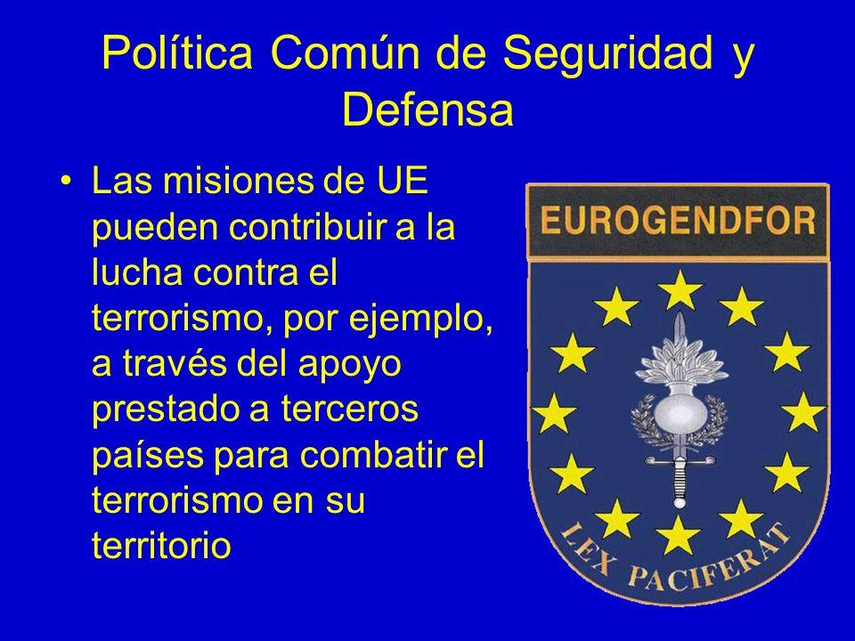 Política Común de Seguridad y Defensa Las misiones de UE pueden contribuir a la lucha contra el terrorismo, por ejemplo, a través del apoyo prestado a