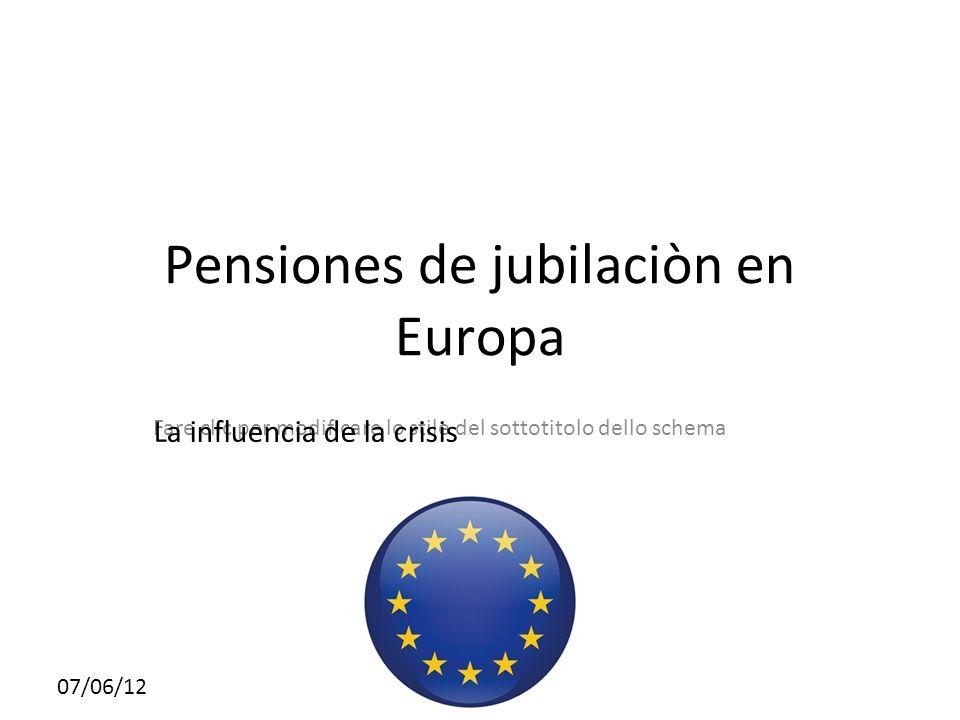 Fare clic per modificare lo stile del sottotitolo dello schema 07/06/12 Pensiones de jubilaciòn en Europa La influencia de la crisis