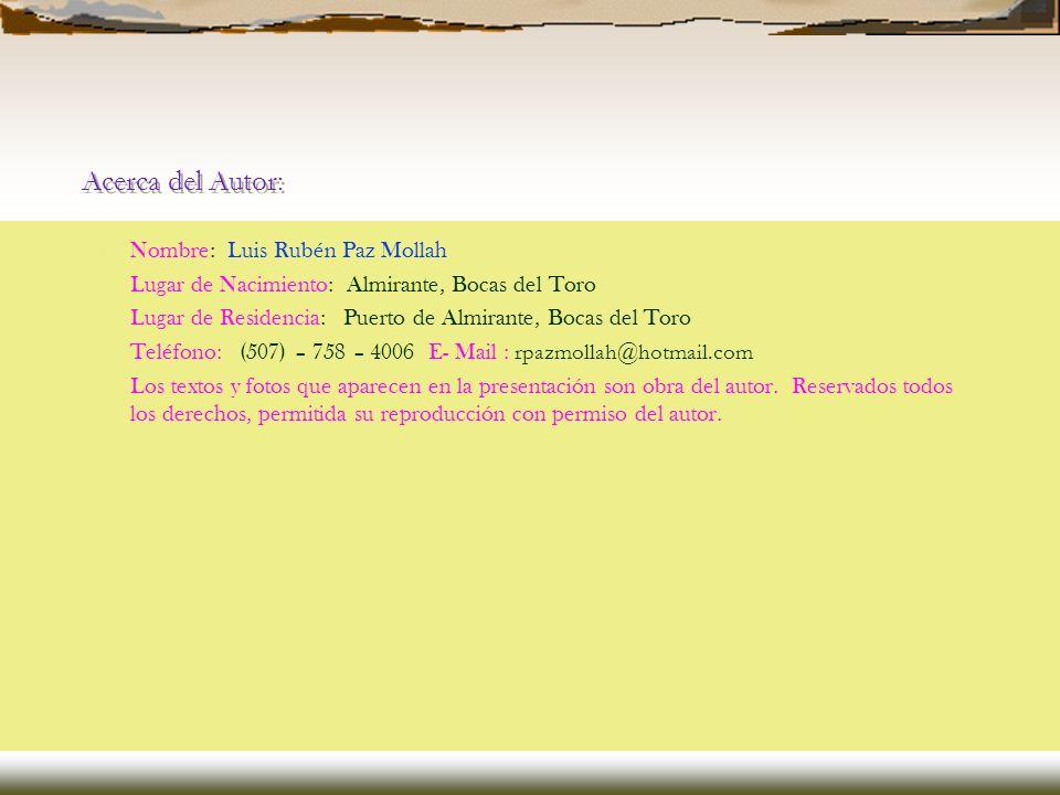 Acerca del Autor: Nombre: Luis Rubén Paz Mollah Lugar de Nacimiento: Almirante, Bocas del Toro Lugar de Residencia: Puerto de Almirante, Bocas del Tor
