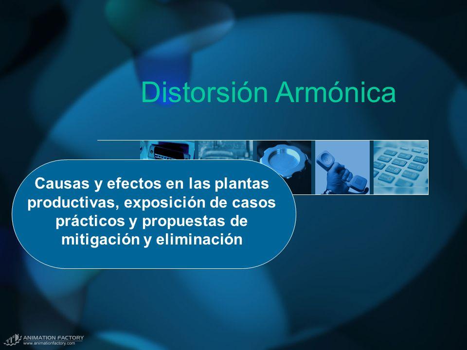 Distorsión Armónica Causas y efectos en las plantas productivas, exposición de casos prácticos y propuestas de mitigación y eliminación